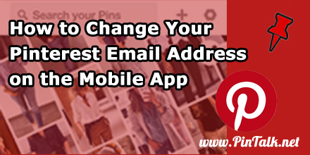 How to Change Your Pinterest Email Address – Mobile App
