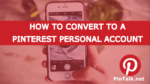 Convert Pinterest Personal Account